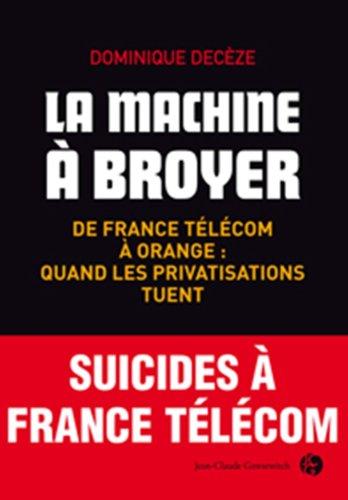 9782350131528: La machine à broyer : De France Télécom à Orange : quand les privatisations tuent
