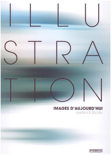 Illustration, images d'aujourd'hui (French Edition): Lawrence Zeegen