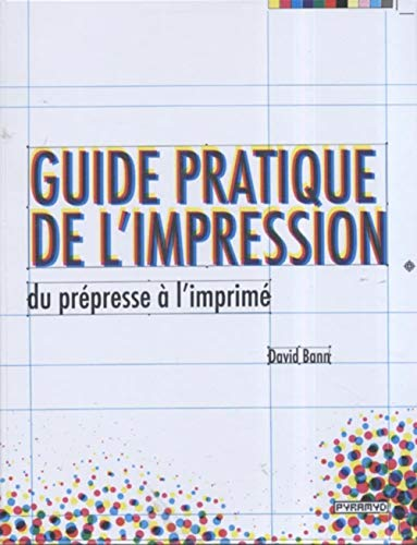 9782350170732: Guide pratique de l'impression : Du prépresse à l'imprimé