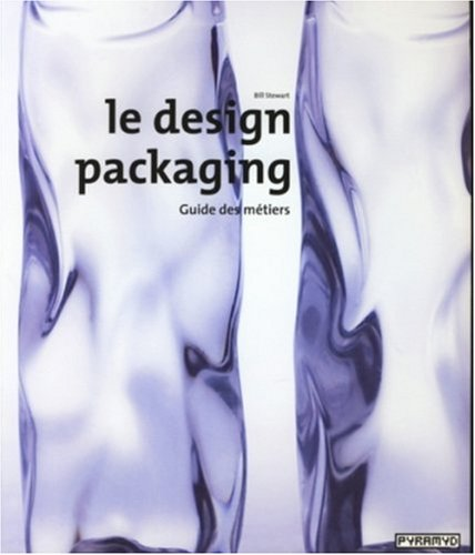 Le design packaging (French Edition): Bill Stewart