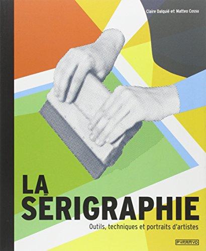 9782350172590: la sérigraphie ; outils, techniques et portraits d'artistes