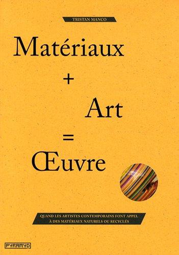 9782350172712: materiau + art = oeuvre - quand les artistes contemporains font appel a des materiaux naturels ou re