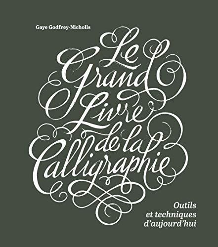 9782350172989: Le grand livre de la calligraphie, outils et techniques d'aujourd'hui