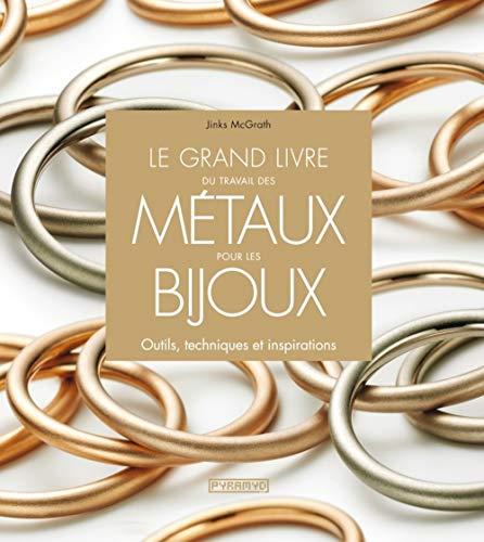 9782350173108: Le grand livre du travail des métaux pour les bijoux : Outils, techniques et inspirations