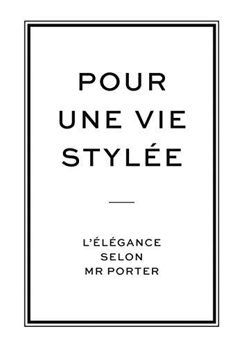 Pour une vie stylée : L'élégance selon Mr Porter: Collectif d'auteurs