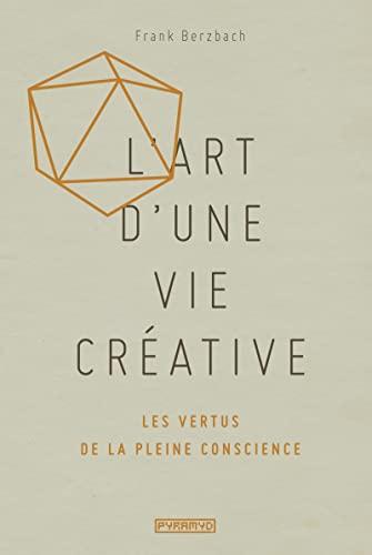 9782350173597: L'art d'une vie créative : Les vertus de la pleine conscience