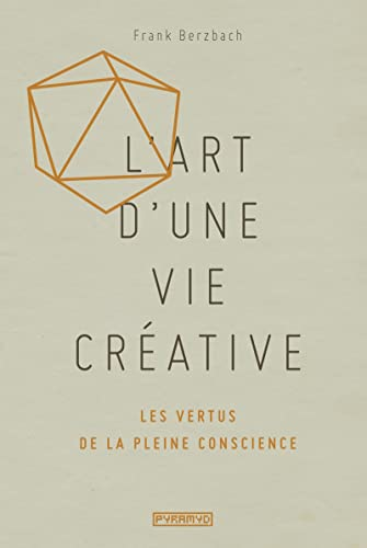 9782350173597: L'art d'une vie cr�ative : Les vertus de la pleine conscience