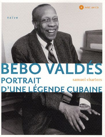 bebo valdés, portrait d'une légende cubaine: Samuel Charters