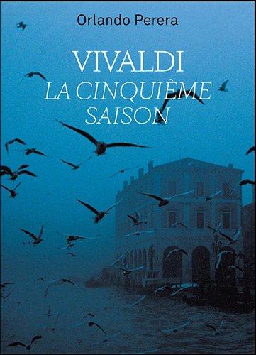 Vivaldi, la cinquième saison (French Edition): Orlando Perera