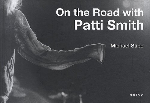 ON THE ROAD WITH PATTI SMITH: STIPE MICHAEL
