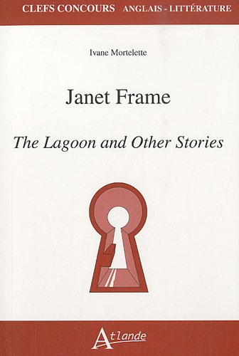 9782350301303: Janet Frame : The Lagoon and Other Stories (Clefs Concours)