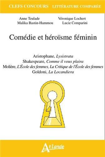 Comédie et héroïsme féminin : Aristophane, Lysistrata: Anne Teulade