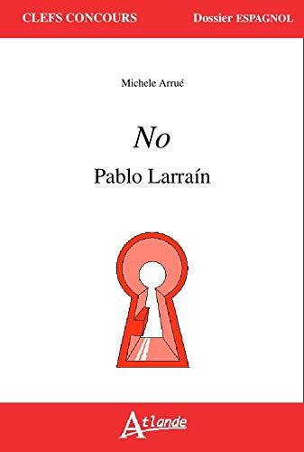 9782350303925: No, Pablo Larrain (Clefs Concours)