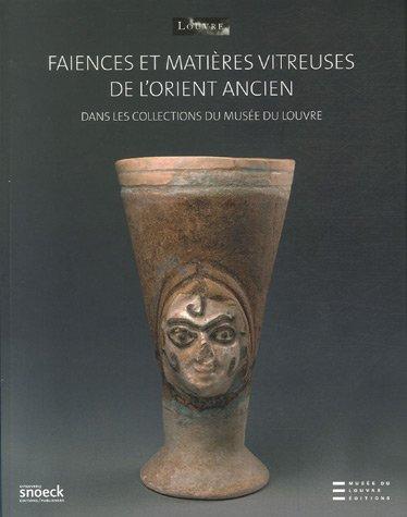 9782350310732: Fa�ences et mati�res vitreuses de l'Orient ancien : Etude physico-chimique et catalogue des oeuvres du d�partement des Antiquit�s orientales