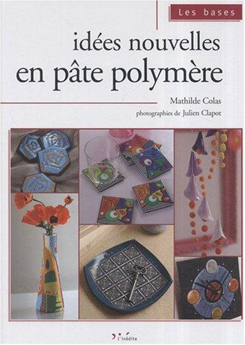 9782350320908: Idées nouvelles en pâte polymère (Les bases)