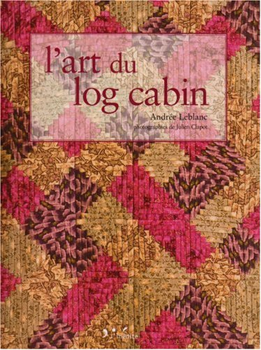 l'art du log cabin: Andrée Leblanc