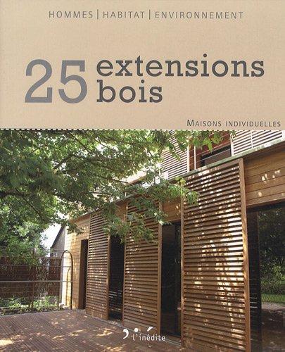 """""""25 extensions bois ; maisons individuelles"""""""