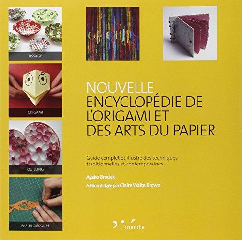 9782350322209: Nouvelle encyclopédie de l'origami et des arts du papier. Guide complet et illustré des techniques traditionnelles et contemporaines.