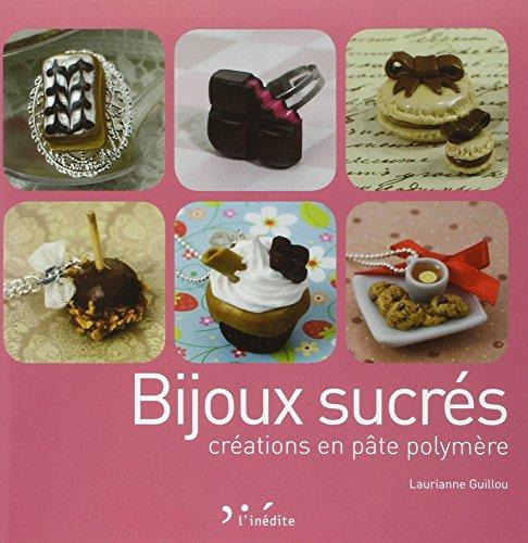 9782350322377: Bijoux Sucres - Creer des Bijoux Gourmands en Pate Polymere.