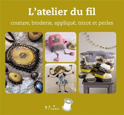 9782350322667: L'atelier du fil : Couture, broderie, applique, tricot et perles