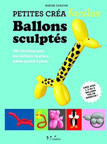 Ballons sculptés : 28 créations pour des: Nadine Chauvin