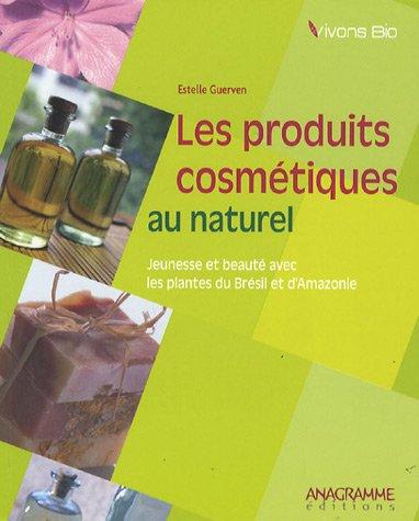 9782350350905: Produits cosmétiques au naturel : jeunesse et beauté avec les plantes du Brésil et d'Amazonie (Les)