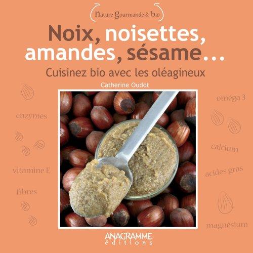 9782350351643: Noix, noisettes, amandes, s�same : Cuisiner bio avec les ol�agineux