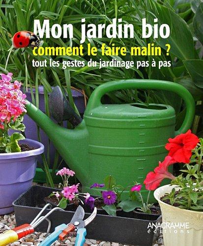 9782350352466: Mon jardin bio : Comment le faire malin ? Tous les gestes du jardinage pas à pas