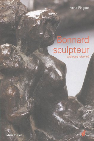 Bonnard sculpteur. Catalogue Raisonné.: PINGEOT ( Anne )