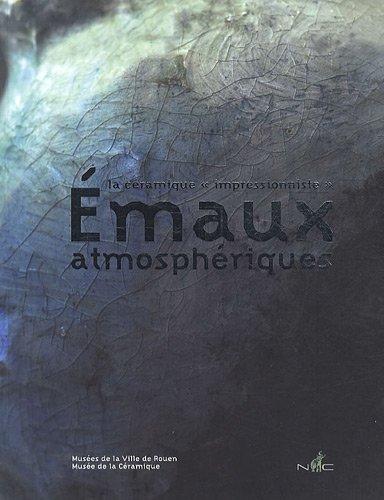 Emaux atmosphériques : La céramique: Laurens d'Albis & Audrey Gay-Mazuel & Jean-paul ...