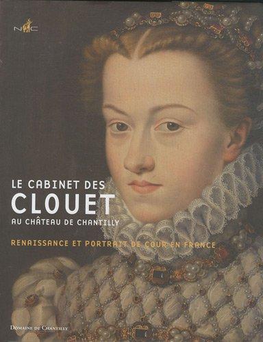 9782350391052: Le cabinet des Clouet au château de Chantilly, Renaissance et portrait de cour en France