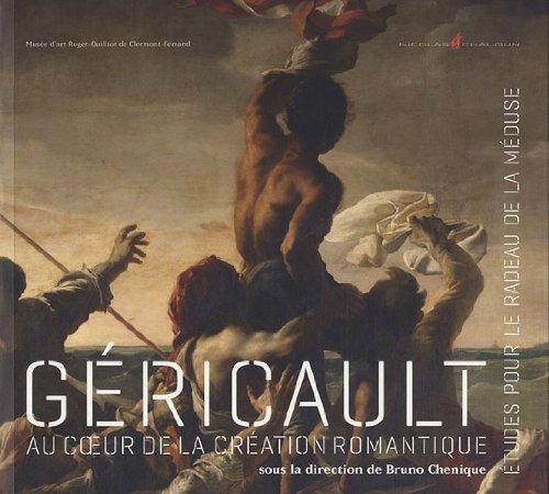 9782350391342: Gericault, au coeur de la creation romantique: Etudes pour Le radeau de la Meduse