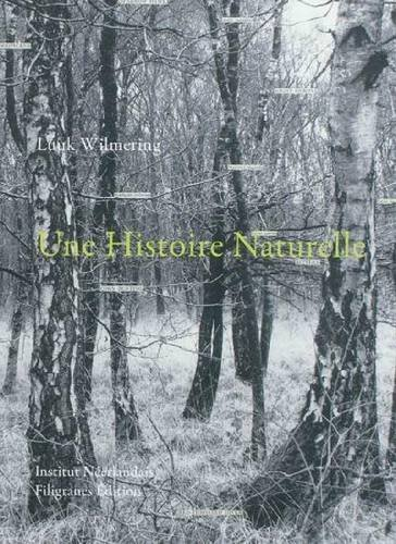 Une Histoire Naturelle / A Natural History.: Wilmering, Luuk.
