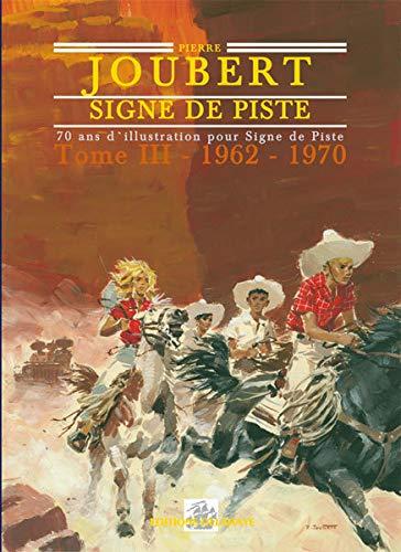 9782350470511: Pierre Joubert : 70 ans d'illustration Signe de Piste Tome 3, 1962-1970, La maturité