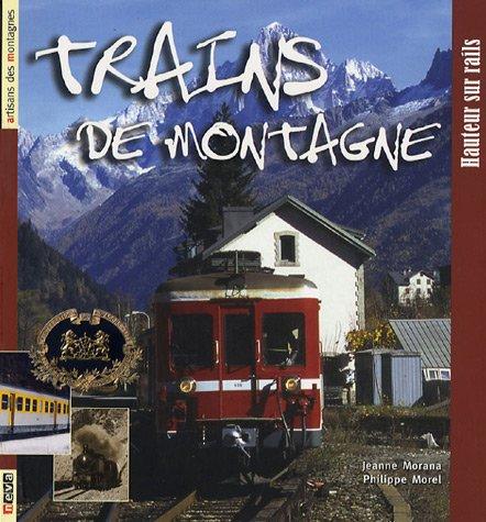 TRAINS DE MONTAGNES (ARTISANS DES MONTAGNES): MORANA, J. & MOREL, P.