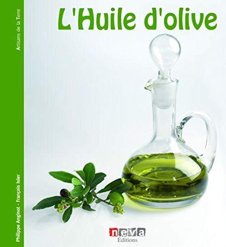 HUILE D OLIVE -L- DE L ARBRE A LA TABLE: ANGINOT PH ISLER F