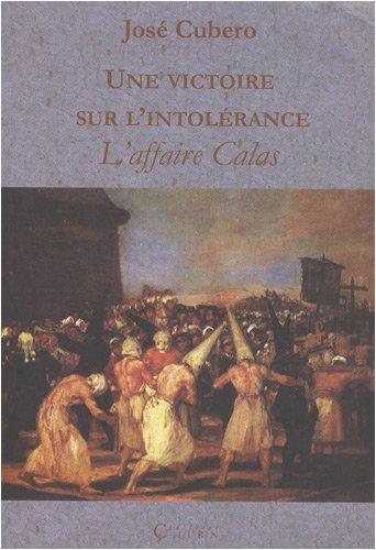 Une victoire sur l'intolérance : L'affaire Calas: CUBERO ( José )