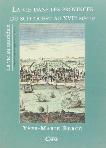 9782350680828: La vie dans les provinces du Sud-Ouest au XVIIe siècle (French Edition)