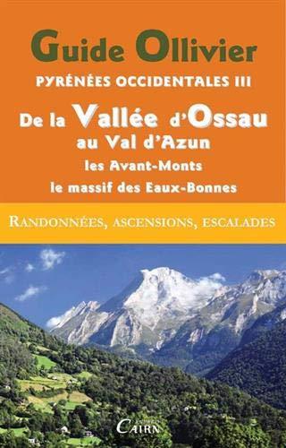 9782350681047: Guide Olliver Pyrénées occidentales : Tome 3 : De la Vallée d'Ossau au Val d'Azun, Les Avant-Monts, Le Massif Calcaire des Eaux-Bonnes