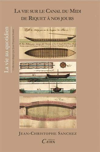 9782350681610: La vie sur le Canal du Midi de Riquet à nos jours : Quatre siècles d'histoire en Languedoc