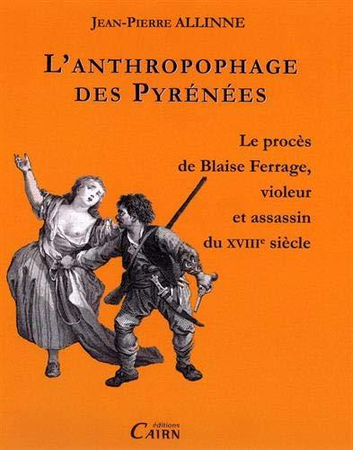 9782350682686: L'Anthropophage des Pyrenees, Proces de Blaise Ferrage