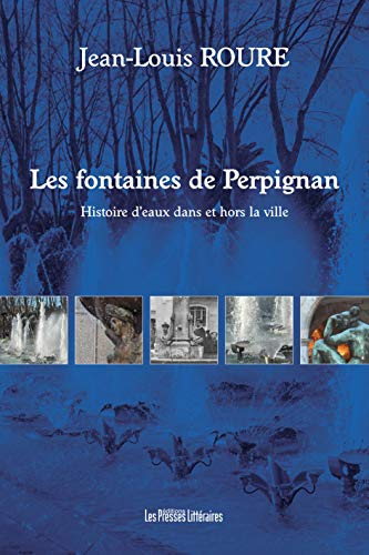 9782350734538: Les fontaines de Perpignan : Histoire d'eaux dans et hors la ville