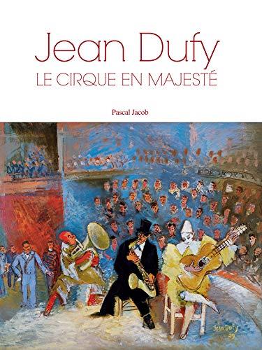 Jean Dufy, le cirque en majesté // A Majectic Circus [ bilingue : Français ...