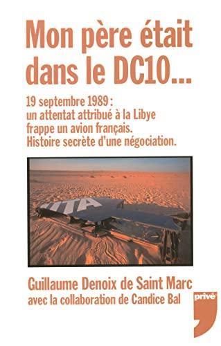 9782350760223: Mon père était dans le DC10... : 19 septembre 1989 : un attentat attribué à la Libye frappe un avion français - Histoire secrète d'une négociation