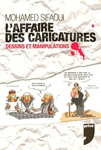 L'Affaire des caricatures : Dessins et Manipulations: Sifaoui, Mohamed