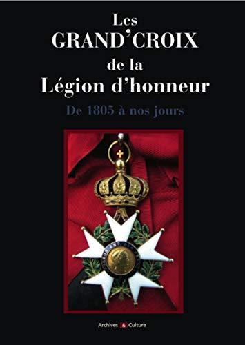 9782350771359: Les Grand'Croix de la L�gion d'honneur : De 1805 � nos jours, titulaires fran�ais et �trangers