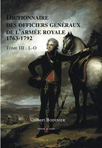 9782350772547: Dictionnaire des officiers g�n�raux de l'arm�e royale (1763-1792) : Tome 3, Lettres L � O