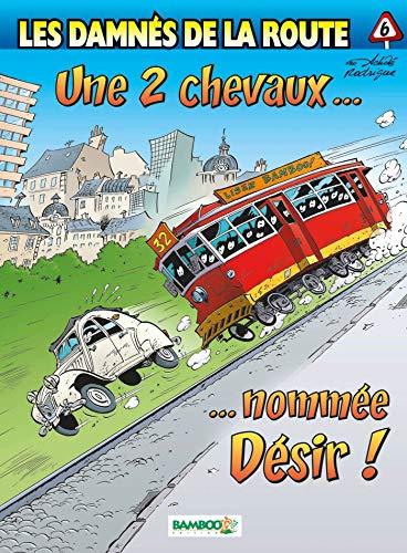 9782350781150: Les damnés de la route, Tome 6 : Une 2 chevaux... nommée Désir !