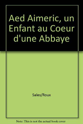 9782350800271: Aed Aimeric, un Enfant au Coeur d'une Abbaye