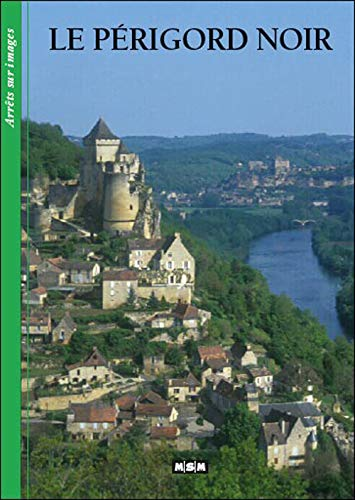 9782350800912: Le Perigord Noir-Arrets/Images (French Edition)